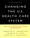 Changing the U.S. Health Care System: Key Issues in Health Services Policy and Management, 2nd Edition (0787960047) cover image