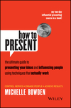 How to Present: The Ultimate Guide to Presenting Your Ideas and Influencing People Using Techniques that Actually Work (1118476247) cover image