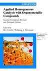 Applied Homogeneous Catalysis with Organometallic Compounds, 2nd, Completely Revised and Enlarged Edition (3527304347) cover image