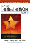 To Improve Health and Health Care: Volume XV: The Robert Wood Johnson Foundation Anthology (1118488148) cover image