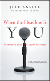 When the Headline Is You: An Insider's Guide to Handling the Media (0470543949) cover image