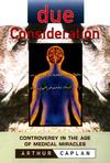 Due Consideration: Controversy in the Age of Medical Miracles (047118344X) cover image