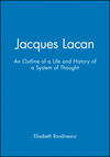 Jacques Lacan: An Outline of a Life and History of a System of Thought (074562314X) cover image