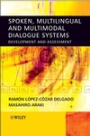 Spoken, Multilingual and Multimodal Dialogue Systems: Development and Assessment (0470021551) cover image