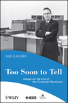 Too Soon To Tell: Essays for the End of The Computer Revolution (0470080353) cover image