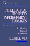 Intellectual Property Infringement Damages: A Litigation Support Handbook, 2nd Edition