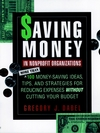 Saving Money in Nonprofit Organizations: More than 100 Money-Saving Ideas, Tips, and Strategies for Reducing Expenses Without Cutting Your Budget (0787945153) cover image