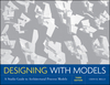 Designing with Models: A Studio Guide to Architectural Process Models, 3rd Edition (0470498854) cover image