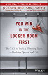 You Win in the Locker Room First: The 7 C's to Build a Winning Team in Business, Sports, and Life (1119157854) cover image