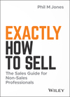 Exactly How to Sell: The Sales Guide for Non-Sales Professionals (1119473454) cover image
