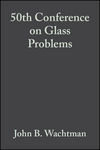 50th Conference on Glass Problems: Ceramic Engineering and Science Proceedings, Volume 11, Issue 1/2 (0470315555) cover image