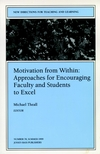 Motivation from Within: Approaches for Encouraging Faculty and Students to Excel: New Directions for Teaching and Learning, Number 78 (0787948756) cover image
