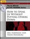 The 60-Minute Active Training Series: How to Speak Up Without Putting Others Down, Leader's Guide (0787973556) cover image
