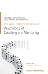 The Wiley-Blackwell Handbook of the Psychology of Coaching and Mentoring (1119993156) cover image