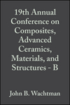 19th Annual Conference on Composites, Advanced Ceramics, Materials, and Structures - B, Volume 16, Issue 5 (0470316357) cover image
