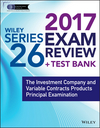 Wiley FINRA Series 26 Exam Review 2017: The Investment Company and Variable Contracts Products Principal Examination (1119379857) cover image