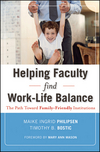 Helping Faculty Find Work-Life Balance: The Path Toward Family-Friendly Institutions (0470540958) cover image