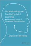 Understanding and Facilitating Adult Learning: A Comprehensive Analysis of Principles and Effective Practices (1555423558) cover image