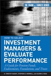 How to Select Investment Managers & Evaluate Performance: A Guide for Pension Funds, Endowments, Foundations, and Trusts (0470042559) cover image