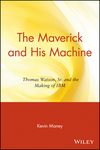 The Maverick and His Machine: Thomas Watson, Sr. and the Making of IBM (0471679259) cover image