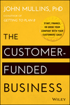 The Customer-Funded Business: Start, Finance, or Grow Your Company with Your Customers' Cash (111887885X) cover image