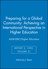 Preparing for a Global Community: Achieving an International Perspective in Higher Education: ASHE-ERIC/Higher Education, Report 2, 1992, Volume 21 (187838015X) cover image