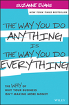 The Way You Do Anything is the Way You Do Everything: The Why of Why Your Business Isn't Making More Money (1118714261) cover image