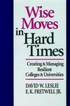 Wise Moves in Hard Times: Creating & Managing Resilient Colleges & Universities (0787901962) cover image