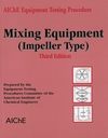 AIChE Equipment Testing Procedure - Mixing Equipment (Impeller Type), 3rd Edition (0816908362) cover image