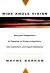 Wide-Angle Vision: Beat Your Competition by Focusing on Fringe Competitors, Lost Customers, and Rogue Employees (0471134163) cover image