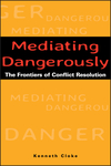 Mediating Dangerously: The Frontiers of Conflict Resolution (0787953563) cover image