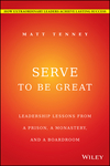 Serve to Be Great: Leadership Lessons from a Prison, a Monastery, and a Boardroom (1118868463) cover image