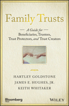 Family Trusts: A Guide for Beneficiaries, Trustees, Trust Protectors, and Trust Creators (1119118263) cover image