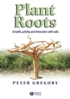 Plant Roots: Growth, Activity and Interactions with the Soil (1405119063) cover image