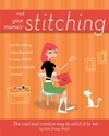 Not Your Mama's Stitching: The Cool and Creative Way to Stitch It To 'Em (0470095164) cover image
