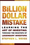The Billion Dollar Mistake: Learning the Art of Investing Through the Missteps of Legendary Investors (0470481064) cover image