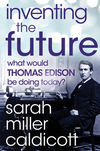 Inventing the Future: What Would Thomas Edison Be Doing Today? (1118219864) cover image