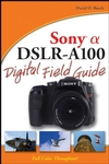 Sony Alpha DSLR-A100 Digital Field Guide (0470126566) cover image