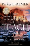The Courage to Teach: Exploring the Inner Landscape of a Teacher's Life, 10th Anniversary Edition (0787996866) cover image