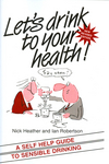 thumbnail image: Lets Drink to your Health A Self-Help Guide to Sensible Drinking 2nd Edition