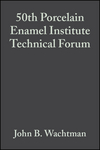 50th Porcelain Enamel Institute Technical Forum: Ceramic Engineering and Science Proceedings, Volume 10, Issue 5/6 (0470315369) cover image