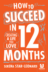 How to Succeed in 12 Months: Creating a Life You Love (0730308669) cover image