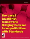 The Base2 JavaScript Framework: Bridging Browser Incompatibilities with Standards (047042236X) cover image