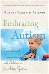 Embracing Autism: Connecting and Communicating with Children in the Autism Spectrum