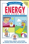 Janice VanCleave's Energy for Every Kid: Easy Activities That Make Learning Science Fun