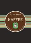 Little Black Book des Kaffee: Das Handbuch für Ihre Lieblingswachmacher, 2. Auflage (3527806970) cover image