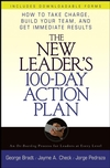 The New Leader s 100-Day Action Plan: How to Take Charge, Build Your Team, and Get Immediate Results (0471789771) cover image