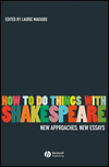 How To Do Things With Shakespeare: New Approaches, New Essays (1405135271) cover image
