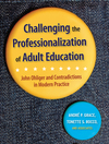 Challenging the Professionalization of Adult Education: John Ohliger and Contradictions in Modern Practice (0787978272) cover image