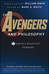 The Avengers and Philosophy: Earth's Mightiest Thinkers (1118074572) cover image